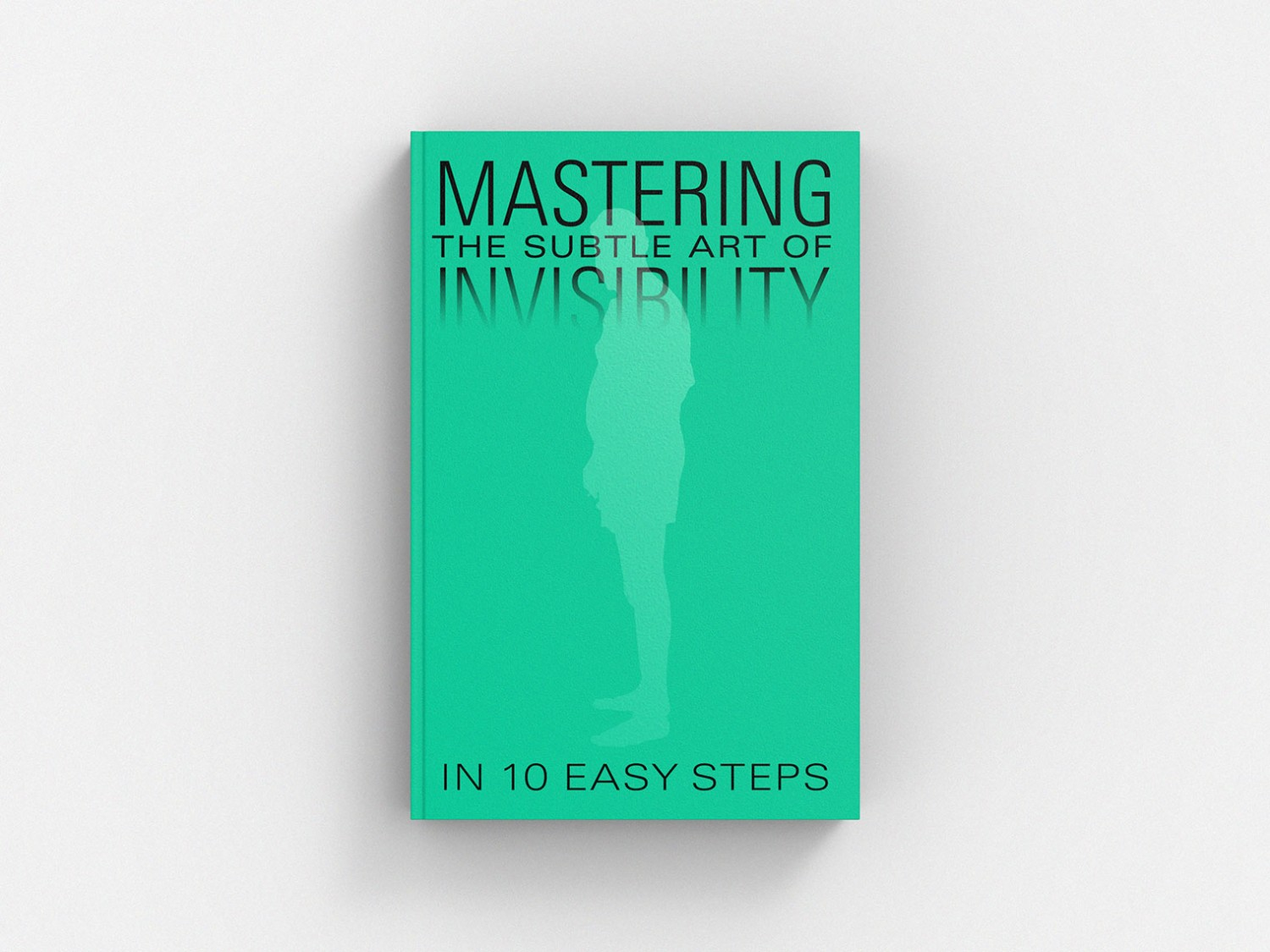 Mastering the Subtle Art of Invisibility in 10 Easy Steps